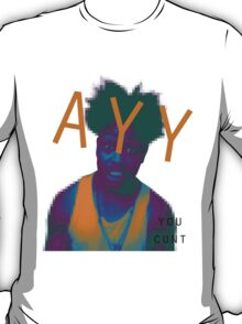 Ayy! (you c*nt) T-Shirt