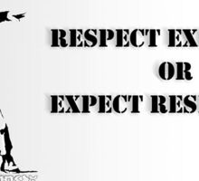 Respect Existence Or Expect Resistence Sticker