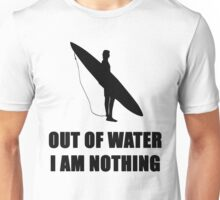 SURF - OUT OF WATER I AM NOTHING Unisex T-Shirt
