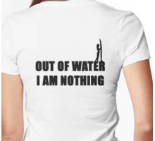 SURF OUT OF WATER I AM NOTHING GIRL Womens Fitted T-Shirt