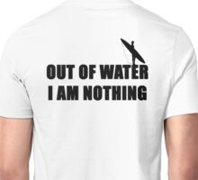 SURF OUT OF WATER I AM NOTHING GUY Unisex T-Shirt