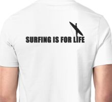 SURFING IS FOR LIFE Unisex T-Shirt