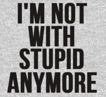 Im Not With Stupid Anymore by Alan Craker