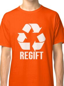 Regift Christmas Gifts, Recycle Classic T-Shirt