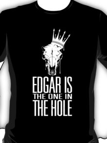 Edgar Is The One In The Hole - White T-Shirt