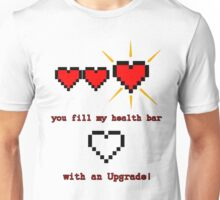 you fill my health bar with an upgrade Unisex T-Shirt