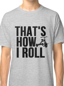 Thats How I Roll - Childs Tricycle Classic T-Shirt