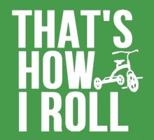Thats How I Roll - Childs Tricycle by mralan