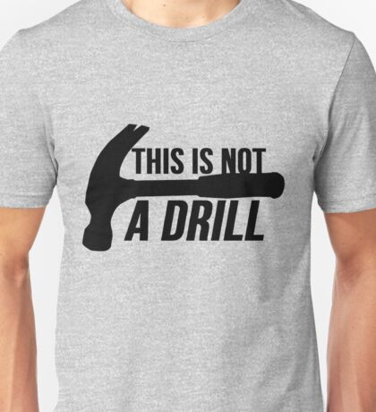 HAMMER : This is not a drill Unisex T-Shirt