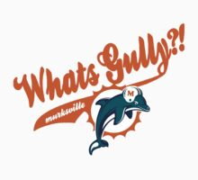 Whats gully? (DOLPHINS)  by Diggsrio
