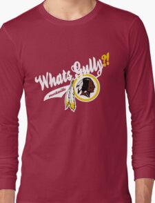 Whats gully? (REDSKINS)  Long Sleeve T-Shirt