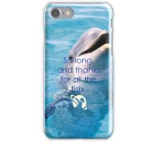 Thanks For All the Fish iPhone Case/Skin