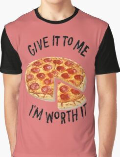 Give it to me I'm worth it - PIZZA Graphic T-Shirt