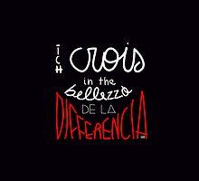 ich crois in the bellezza de la differencia by lauracorre