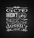 God Doesn't Love You Because He Doesn't Exist by Brett Gilbert
