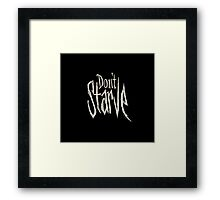 Don't starve Framed Print