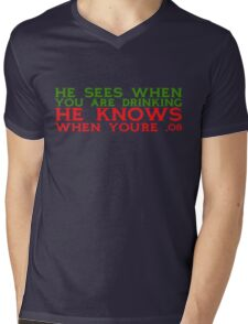He sees when you are drinking, he knows when you're .08 Mens V-Neck T-Shirt
