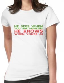 He sees when you are drinking, he knows when you're .08 Womens Fitted T-Shirt