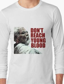 Don't Reach Young Blood Long Sleeve T-Shirt