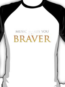 Music makes you Braver T-Shirt