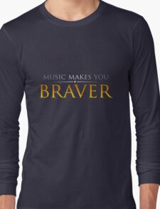 Music makes you Braver Long Sleeve T-Shirt
