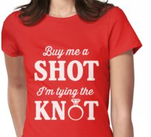 Buy me a shot I'm tying the knot for the bachelorette.  Womens Fitted T-Shirt