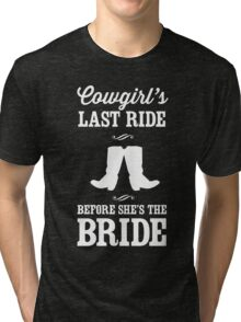 Cowgirls last ride before she's the bride Tri-blend T-Shirt