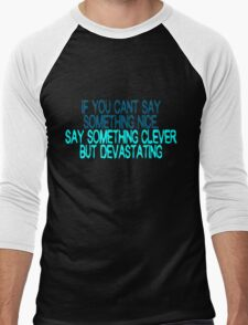 If you can't say something nice, say something clever but devastating Men's Baseball ¾ T-Shirt