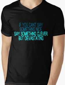 If you can't say something nice, say something clever but devastating Mens V-Neck T-Shirt