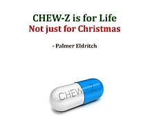 CHEW-Z is for Life Photographic Print