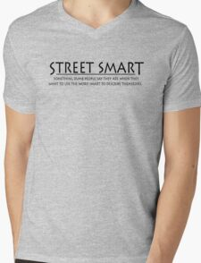 Street smart Something dumb people say they are when they want to use the word smart to describe themselves. Mens V-Neck T-Shirt