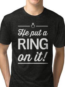 He put a ring on it! Tri-blend T-Shirt