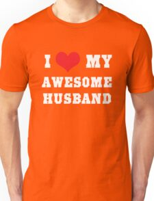 I love my awesome husband Unisex T-Shirt