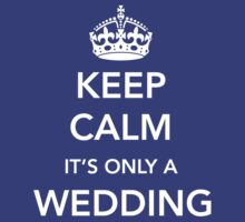 Keep Calm It's only a wedding by bridal