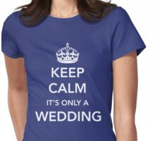 Keep Calm It's only a wedding Womens Fitted T-Shirt