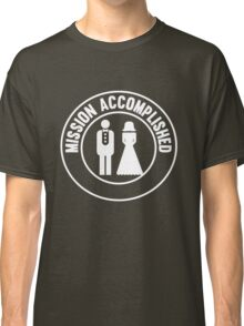 Marriage. Mission Accomplished Classic T-Shirt