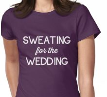 Sweating for the wedding Womens Fitted T-Shirt
