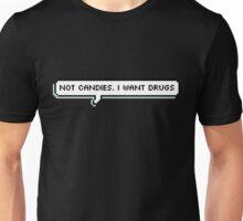 not candy. i want drugs Unisex T-Shirt