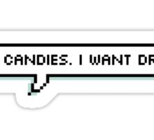 not candy. i want drugs Sticker