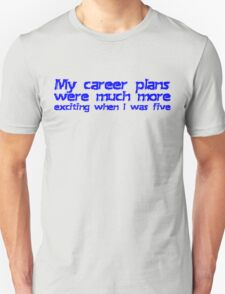 My career plans were much more exciting when I was five T-Shirt