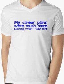 My career plans were much more exciting when I was five Mens V-Neck T-Shirt
