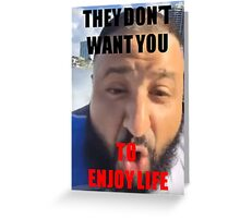 DJ Khaled They Don't Want You To Enjoy Life Greeting Card