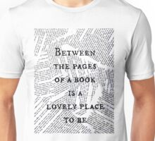 Between the pages of a book is a lovely place to be ~ Quote Unisex T-Shirt