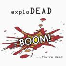 exploDEAD by krisy254