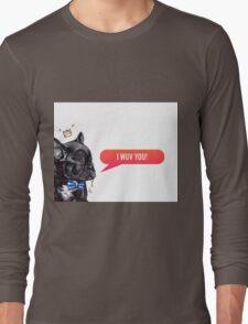I Wuv You Frenchie  Long Sleeve T-Shirt