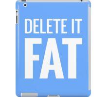 DELETE IT FAT iPad Case/Skin