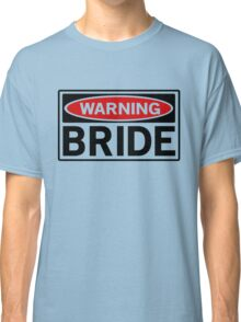 Warning Bride Classic T-Shirt