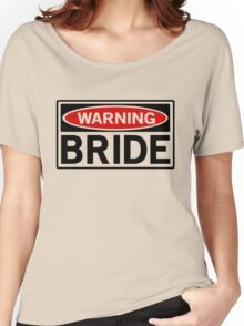 Warning Bride Women's Relaxed Fit T-Shirt