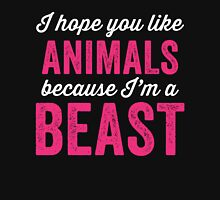 I Hope You Like Animals Because Im A Beast Womens Fitted T-Shirt