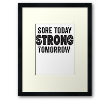 Sore Today Strong Tomorrow Framed Print